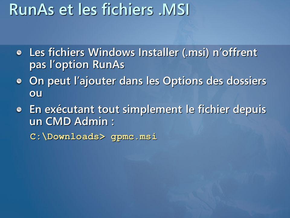 RunAs et les fichiers.MSI Les fichiers Windows Installer (.msi) noffrent pas loption RunAs On peut lajouter dans les Options des dossiers ou En exécut