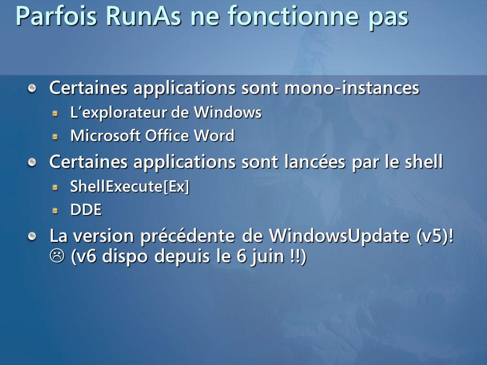 Parfois RunAs ne fonctionne pas Certaines applications sont mono-instances Lexplorateur de Windows Microsoft Office Word Certaines applications sont l