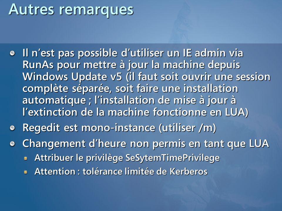 Autres remarques Il nest pas possible dutiliser un IE admin via RunAs pour mettre à jour la machine depuis Windows Update v5 (il faut soit ouvrir une