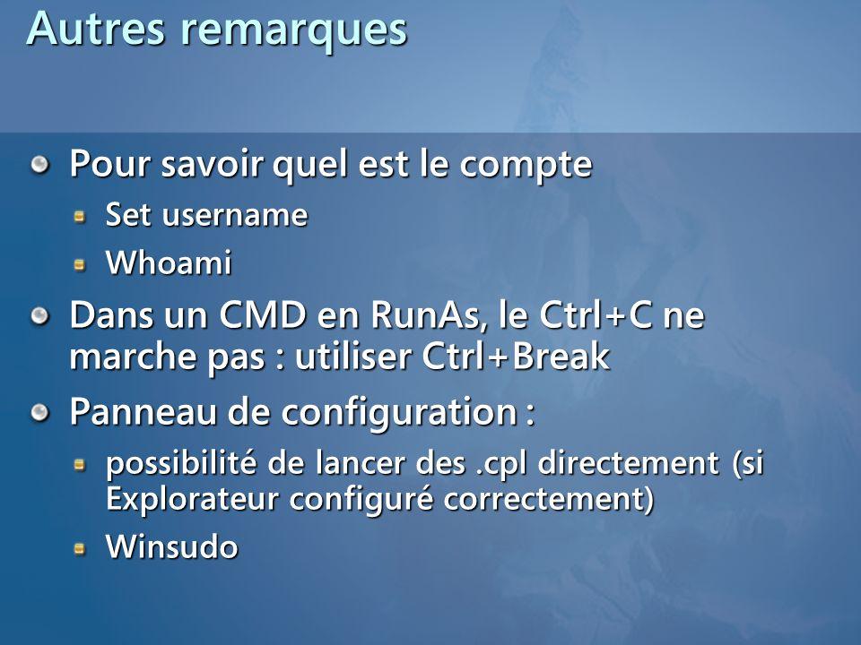 Autres remarques Pour savoir quel est le compte Set username Whoami Dans un CMD en RunAs, le Ctrl+C ne marche pas : utiliser Ctrl+Break Panneau de con