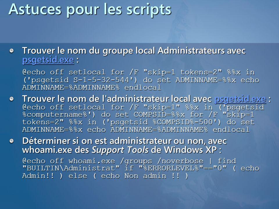 Astuces pour les scripts Trouver le nom du groupe local Administrateurs avec psgetsid.exe : psgetsid.exe @echo off setlocal for /F