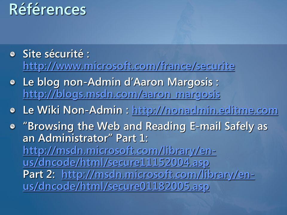 Références Site sécurité : http://www.microsoft.com/france/securite http://www.microsoft.com/france/securite Le blog non-Admin dAaron Margosis : http: