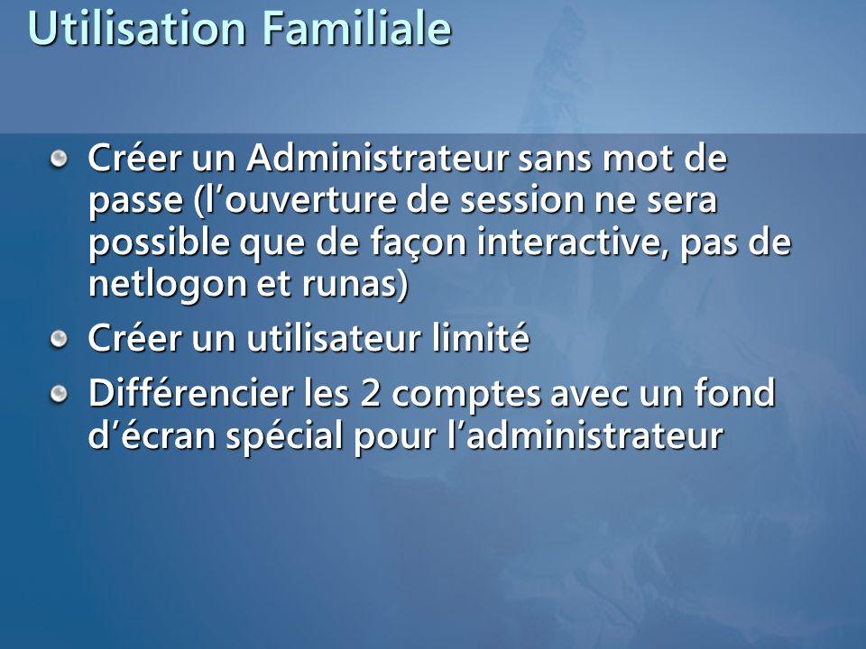 Utilisation Familiale Créer un Administrateur sans mot de passe (louverture de session ne sera possible que de façon interactive, pas de netlogon et r