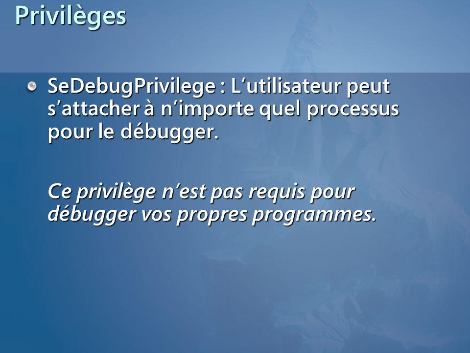 Privilèges SeDebugPrivilege : Lutilisateur peut sattacher à nimporte quel processus pour le débugger. Ce privilège nest pas requis pour débugger vos p