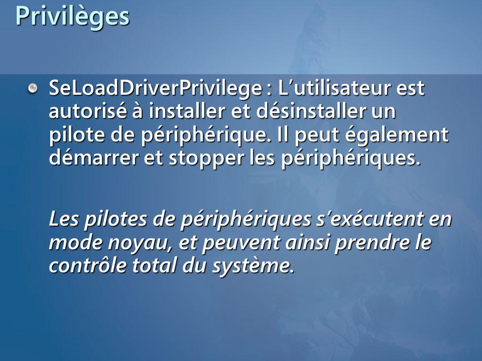 Privilèges SeLoadDriverPrivilege : Lutilisateur est autorisé à installer et désinstaller un pilote de périphérique. Il peut également démarrer et stop
