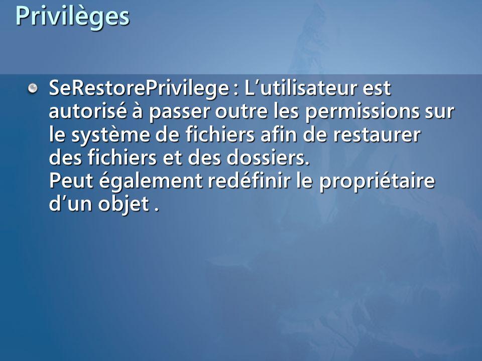 Privilèges SeRestorePrivilege : Lutilisateur est autorisé à passer outre les permissions sur le système de fichiers afin de restaurer des fichiers et