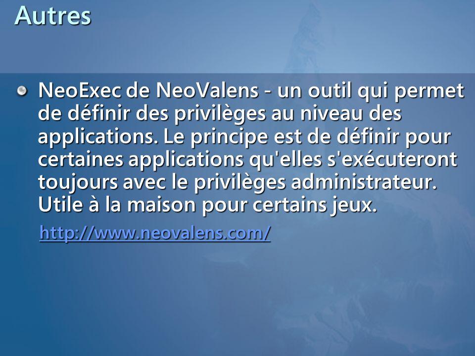 Autres NeoExec de NeoValens - un outil qui permet de définir des privilèges au niveau des applications. Le principe est de définir pour certaines appl