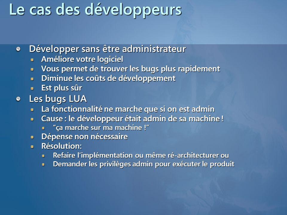 Le cas des développeurs Développer sans être administrateur Améliore votre logiciel Vous permet de trouver les bugs plus rapidement Diminue les coûts