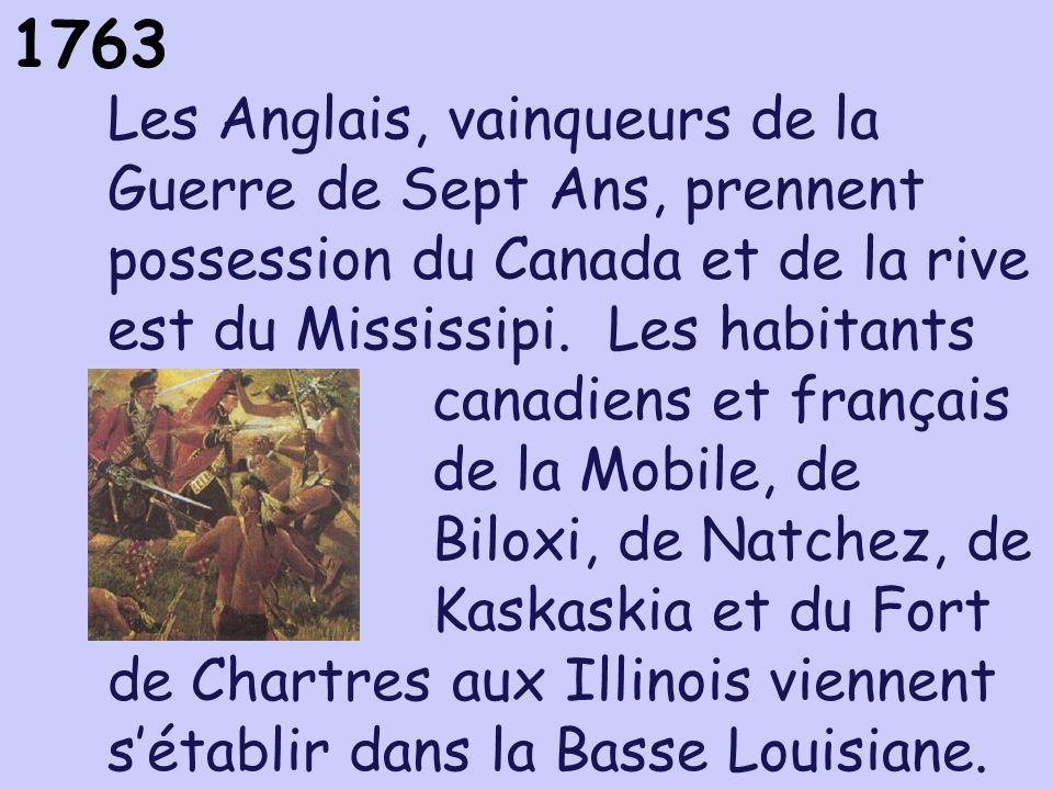 1763 Les Anglais, vainqueurs de la Guerre de Sept Ans, prennent possession du Canada et de la rive est du Mississipi. Les habitants canadiens et franç
