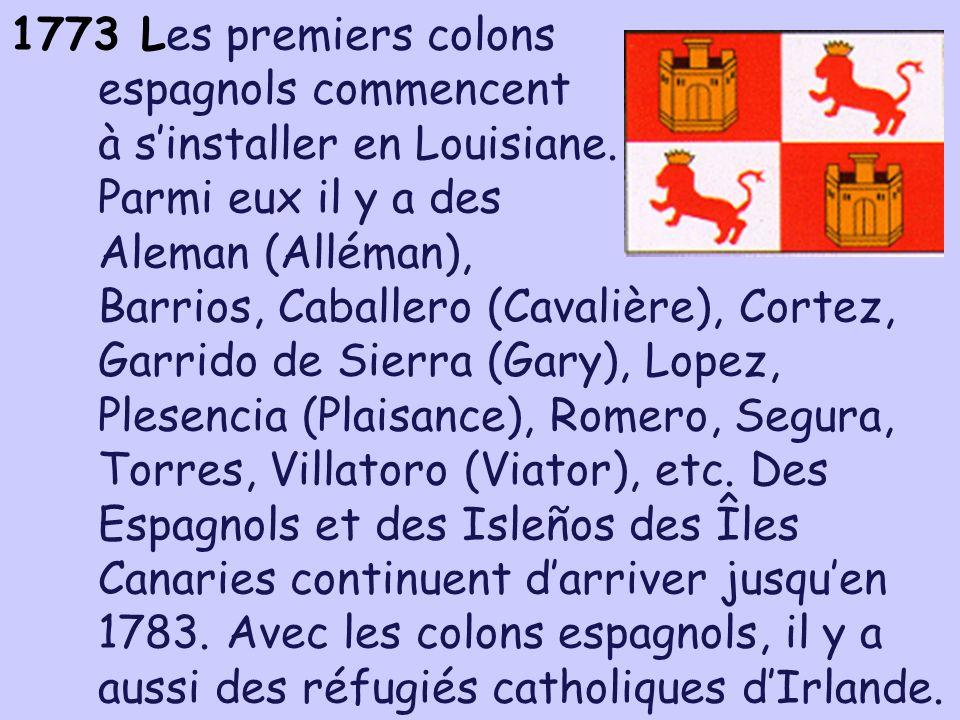 1773 Les premiers colons espagnols commencent à sinstaller en Louisiane. Parmi eux il y a des Aleman (Alléman), Barrios, Caballero (Cavalière), Cortez