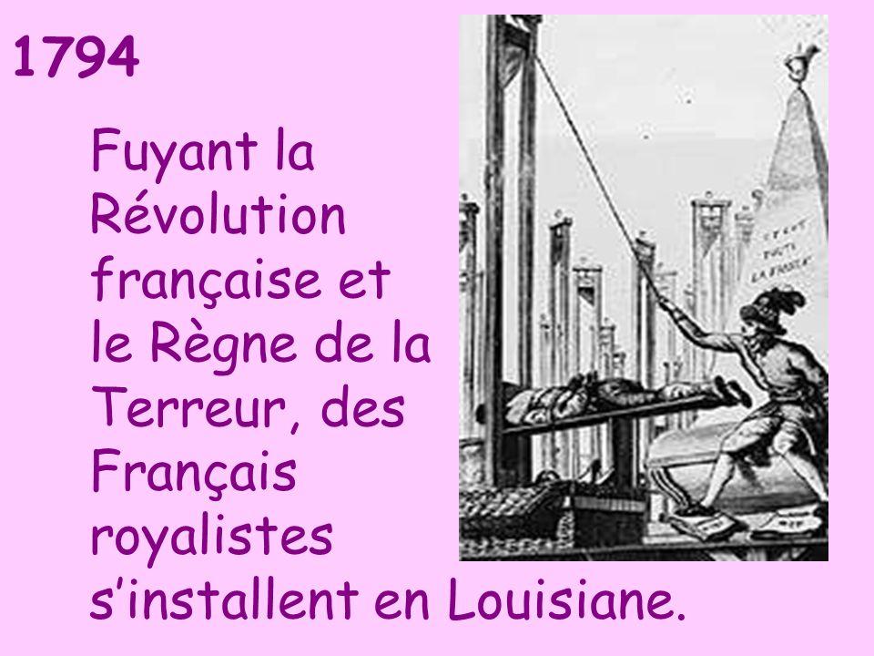 1794 Fuyant la Révolution française et le Règne de la Terreur, des Français royalistes sinstallent en Louisiane.