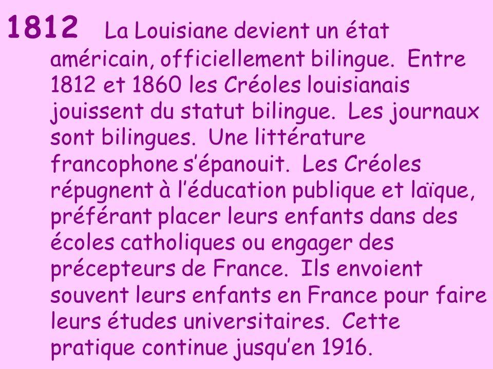 1812 La Louisiane devient un état américain, officiellement bilingue. Entre 1812 et 1860 les Créoles louisianais jouissent du statut bilingue. Les jou