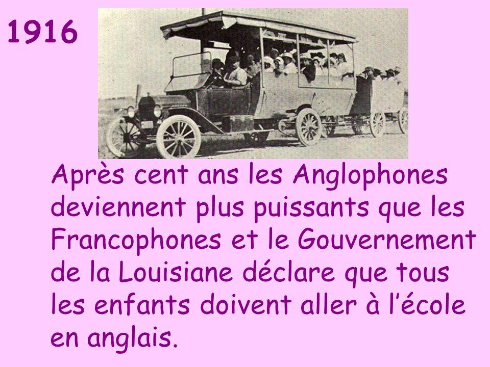 1916 Après cent ans les Anglophones deviennent plus puissants que les Francophones et le Gouvernement de la Louisiane déclare que tous les enfants doi