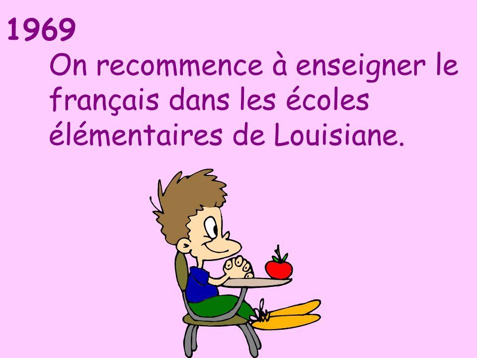1969 On recommence à enseigner le français dans les écoles élémentaires de Louisiane.