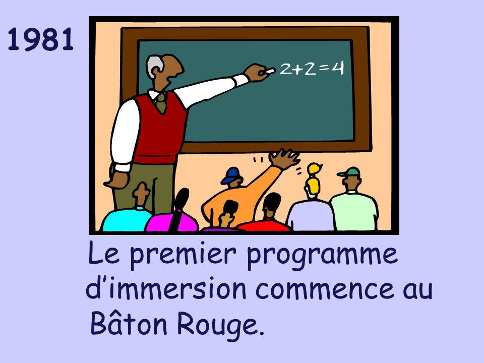 1981 Le premier programme dimmersion commence au Bâton Rouge.