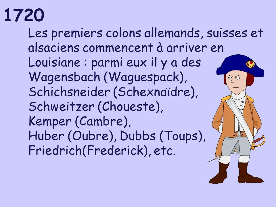 1720 Les premiers colons allemands, suisses et alsaciens commencent à arriver en Louisiane : parmi eux il y a des Wagensbach (Waguespack), Schichsneid