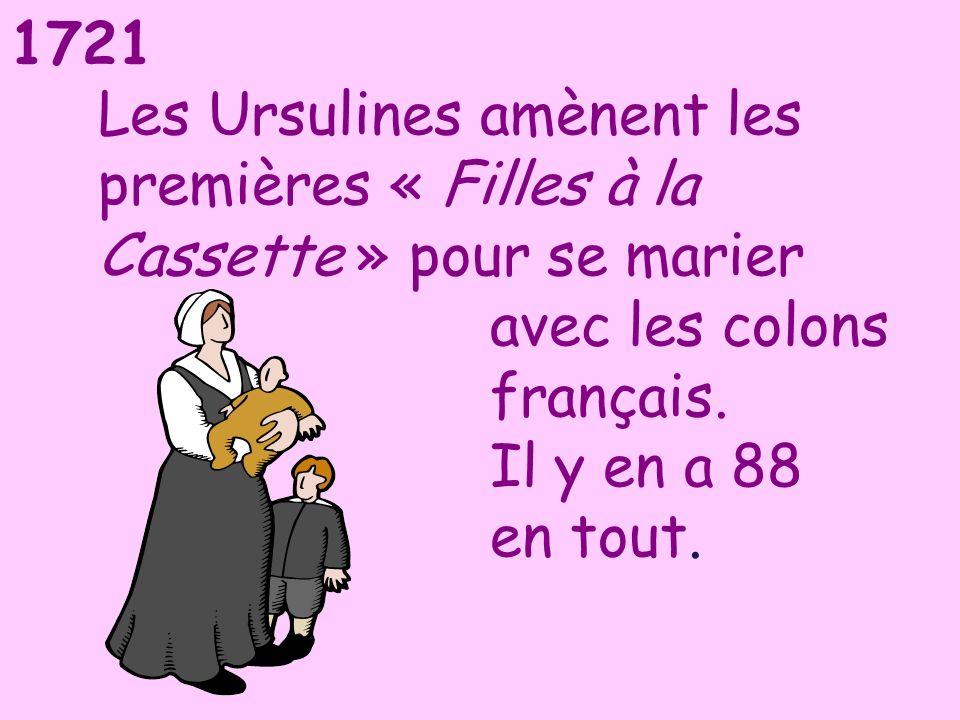 1721 Les Ursulines amènent les premières « Filles à la Cassette » pour se marier avec les colons français. Il y en a 88 en tout.