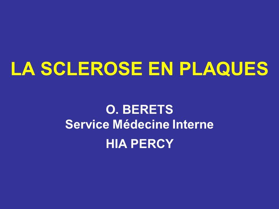 LA SCLEROSE EN PLAQUES O. BERETS Service Médecine Interne HIA PERCY