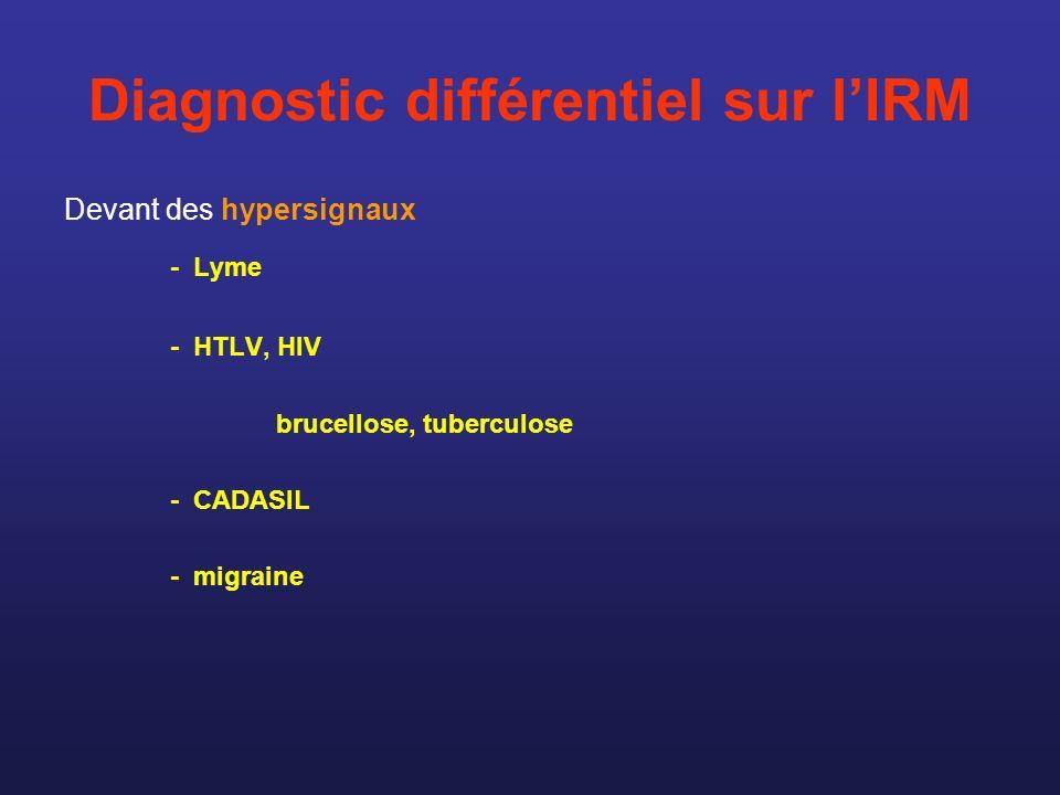 Diagnostic différentiel sur lIRM Devant des hypersignaux - Lyme - HTLV, HIV brucellose, tuberculose - CADASIL - migraine