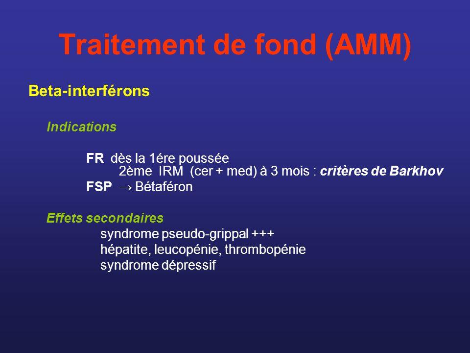 Traitement de fond (AMM) Beta-interférons Indications FR dès la 1ére poussée 2ème IRM (cer + med) à 3 mois : critères de Barkhov FSP Bétaféron Effets