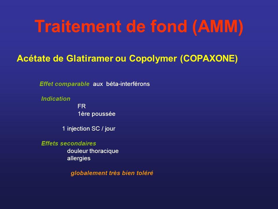 Traitement de fond (AMM) Acétate de Glatiramer ou Copolymer (COPAXONE) Effet comparable aux béta-interférons Indication FR 1ère poussée 1 injection SC