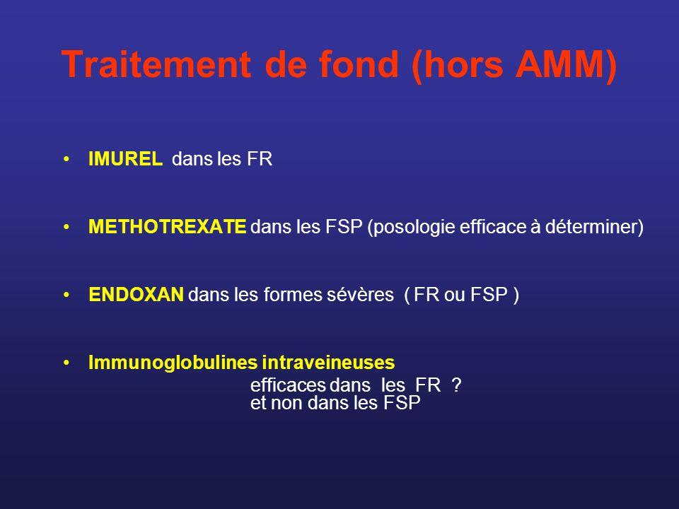 Traitement de fond (hors AMM) IMUREL dans les FR METHOTREXATE dans les FSP (posologie efficace à déterminer) ENDOXAN dans les formes sévères ( FR ou F