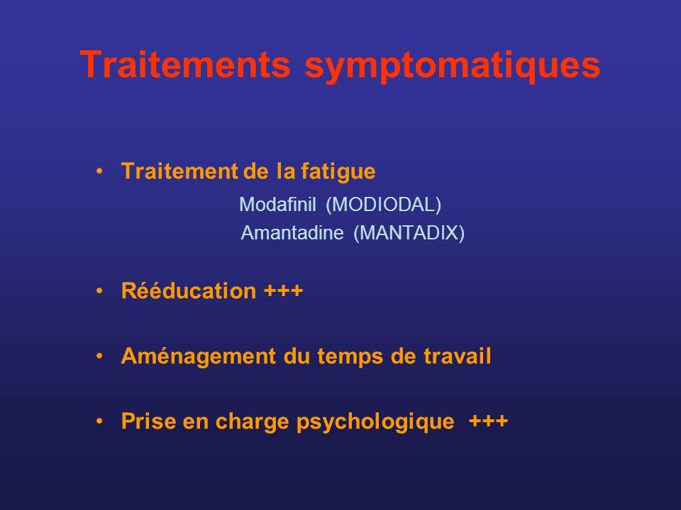 Traitements symptomatiques Traitement de la fatigue Modafinil (MODIODAL) Amantadine (MANTADIX) Rééducation +++ Aménagement du temps de travail Prise e