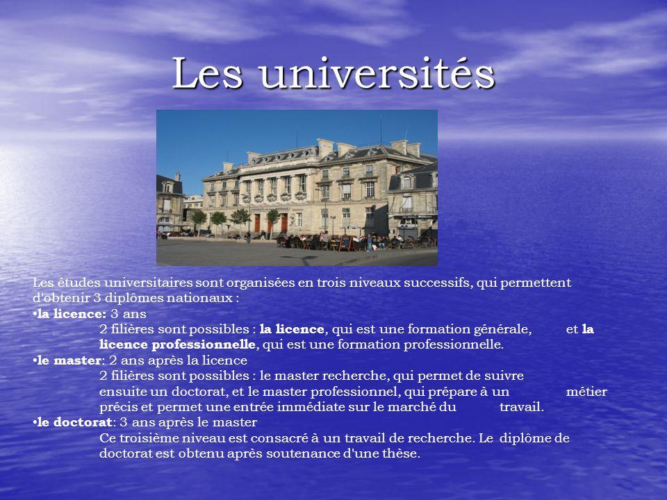 Les universités Les études universitaires sont organisées en trois niveaux successifs, qui permettent d obtenir 3 diplômes nationaux : la licence: 3 ans 2 filières sont possibles : la licence, qui est une formation générale, et la licence professionnelle, qui est une formation professionnelle.