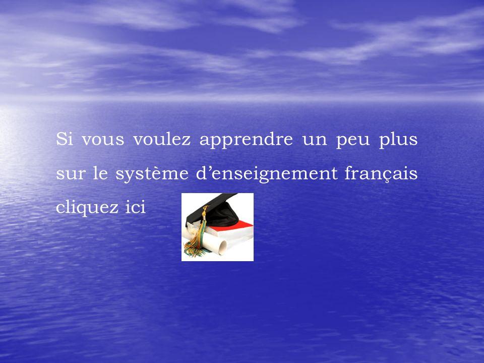 Si vous voulez apprendre un peu plus sur le système denseignement français cliquez ici