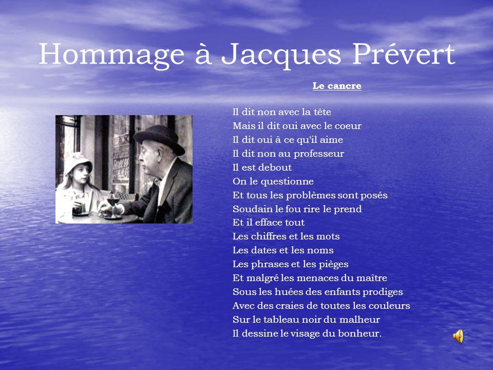 Hommage à Jacques Prévert Le cancre Il dit non avec la tête Mais il dit oui avec le coeur Il dit oui à ce qu'il aime Il dit non au professeur Il est d