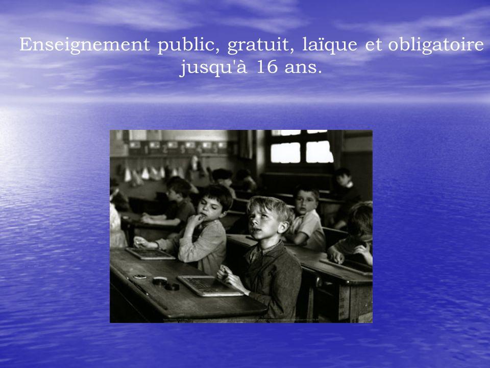 Enseignement public, gratuit, laïque et obligatoire jusqu à 16 ans.
