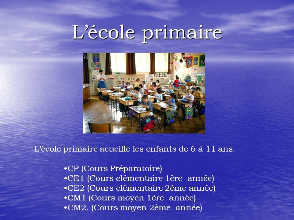 Lécole primaire Lécole primaire acueille les enfants de 6 à 11 ans. CP (Cours Préparatoire) CE1 (Cours elémentaire 1ère année) CE2 (Cours elémentaire