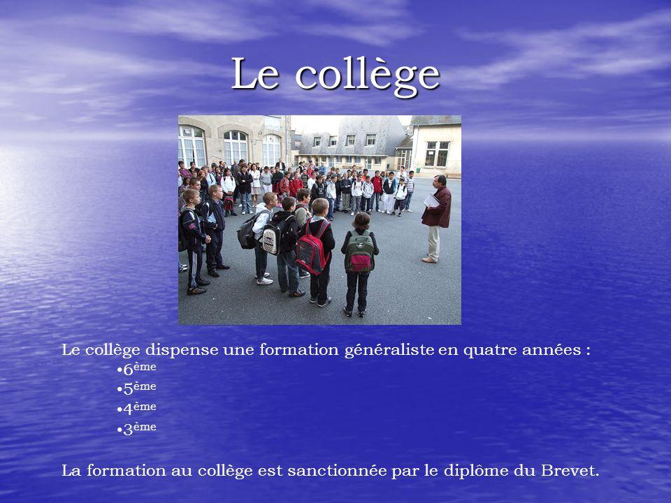Le collège Le collège dispense une formation généraliste en quatre années : 6 ème 5 ème 4 ème 3 ème La formation au collège est sanctionnée par le diplôme du Brevet.