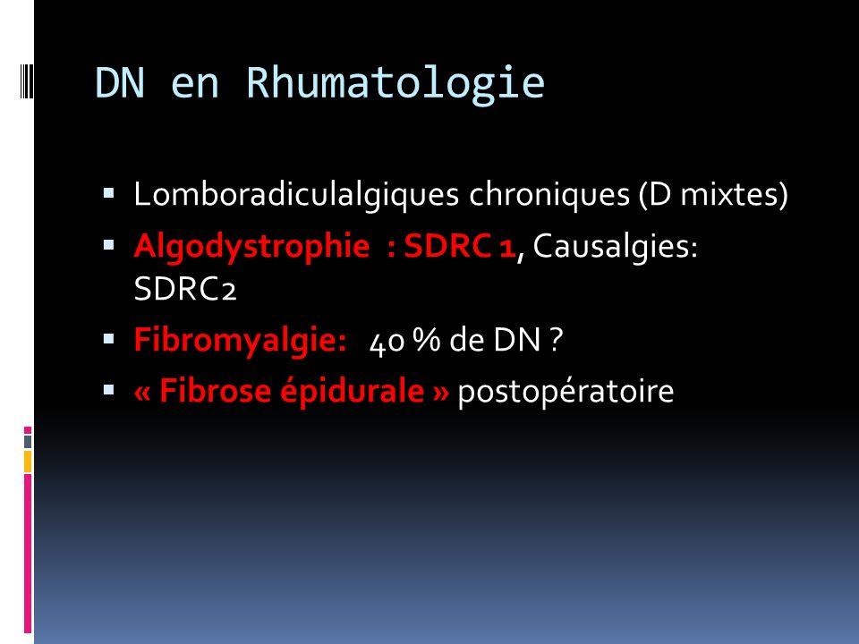 DN en Rhumatologie Lomboradiculalgiques chroniques (D mixtes) Algodystrophie : SDRC 1, Causalgies: SDRC2 Fibromyalgie: 40 % de DN ? « Fibrose épidural