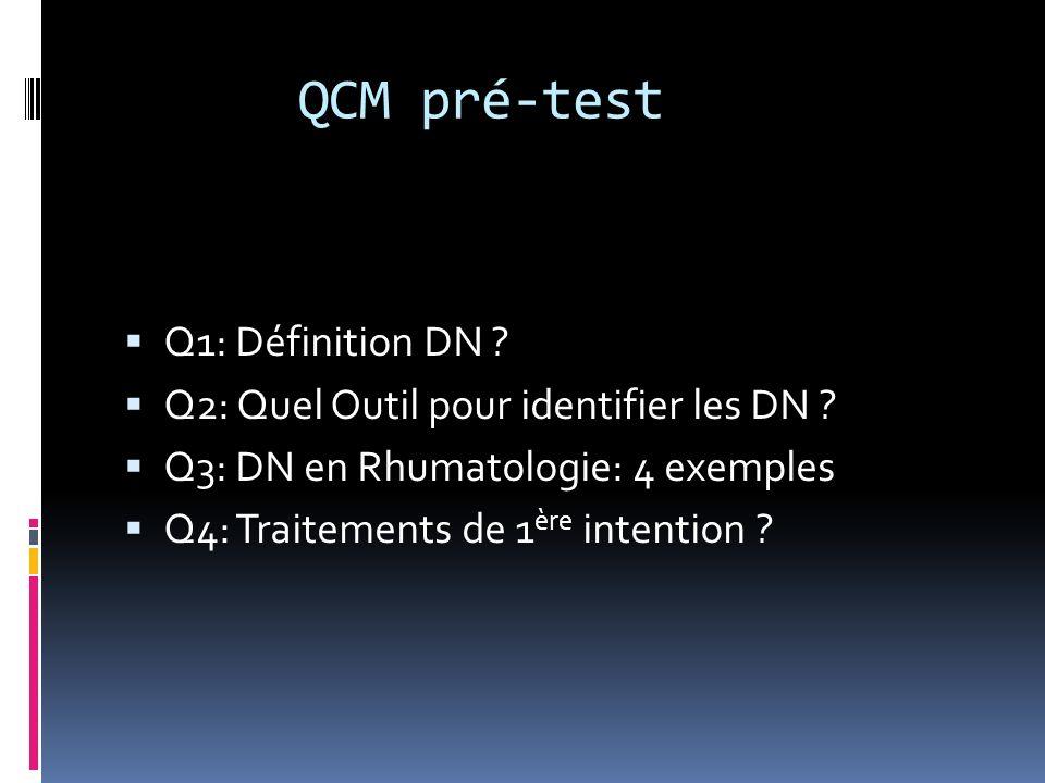 QCM pré-test Q1: Définition DN ? Q2: Quel Outil pour identifier les DN ? Q3: DN en Rhumatologie: 4 exemples Q4: Traitements de 1 ère intention ?