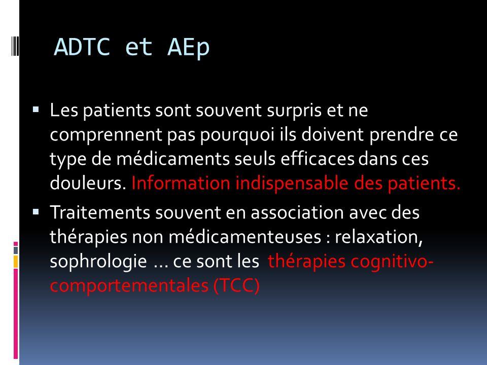 ADTC et AEp Les patients sont souvent surpris et ne comprennent pas pourquoi ils doivent prendre ce type de médicaments seuls efficaces dans ces doule
