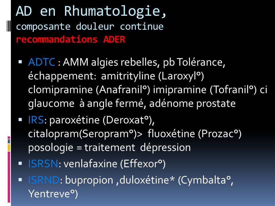 AD en Rhumatologie, composante douleur continue recommandations ADER ADTC : AMM algies rebelles, pb Tolérance, échappement: amitrityline (Laroxyl°) cl