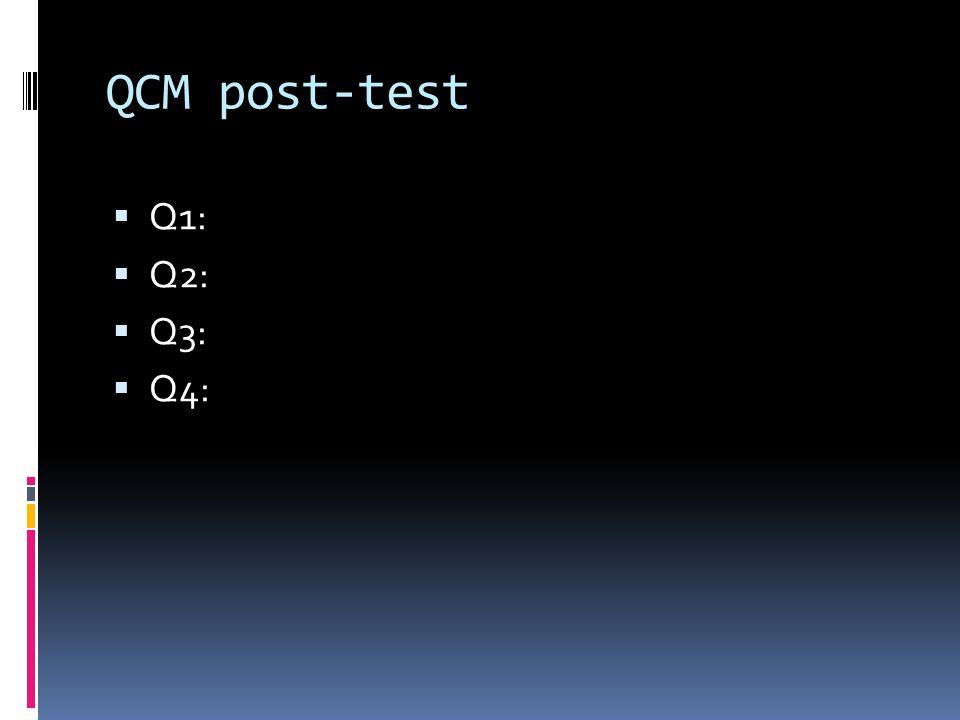 QCM post-test Q1: Q2: Q3: Q4: