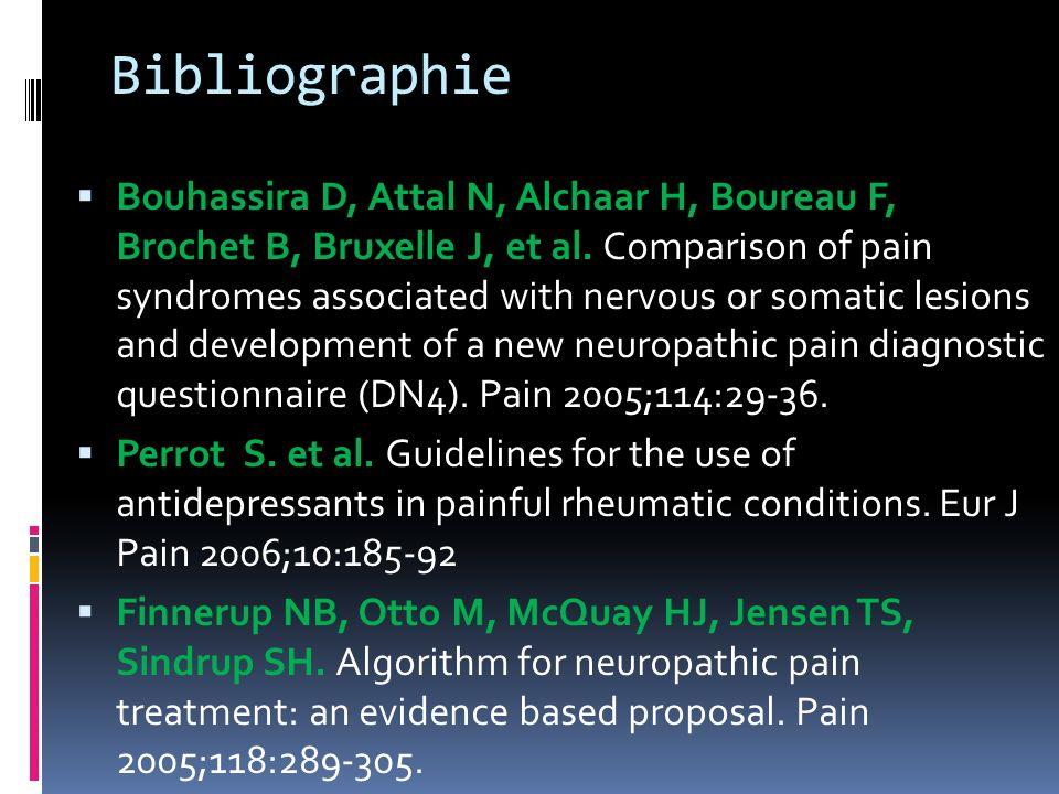 Bibliographie Bouhassira D, Attal N, Alchaar H, Boureau F, Brochet B, Bruxelle J, et al. Comparison of pain syndromes associated with nervous or somat