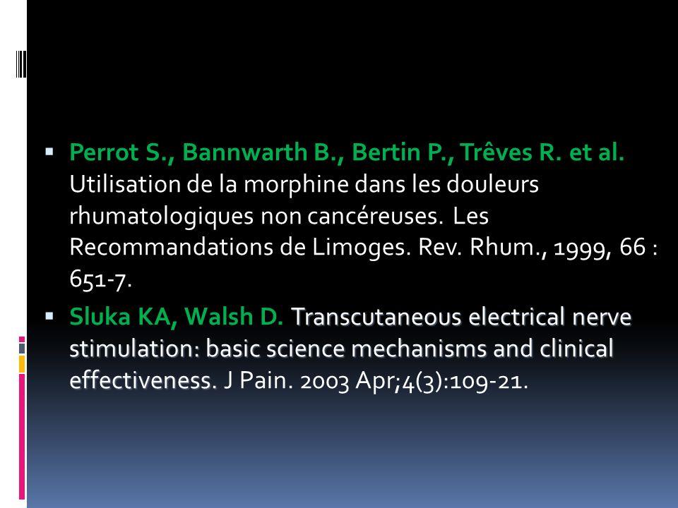 Perrot S., Bannwarth B., Bertin P., Trêves R. et al. Utilisation de la morphine dans les douleurs rhumatologiques non cancéreuses. Les Recommandations