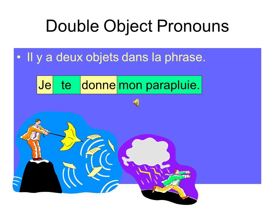 Double Object Pronouns Regardez la phrase suivante: Jetedonnemon parapluie.