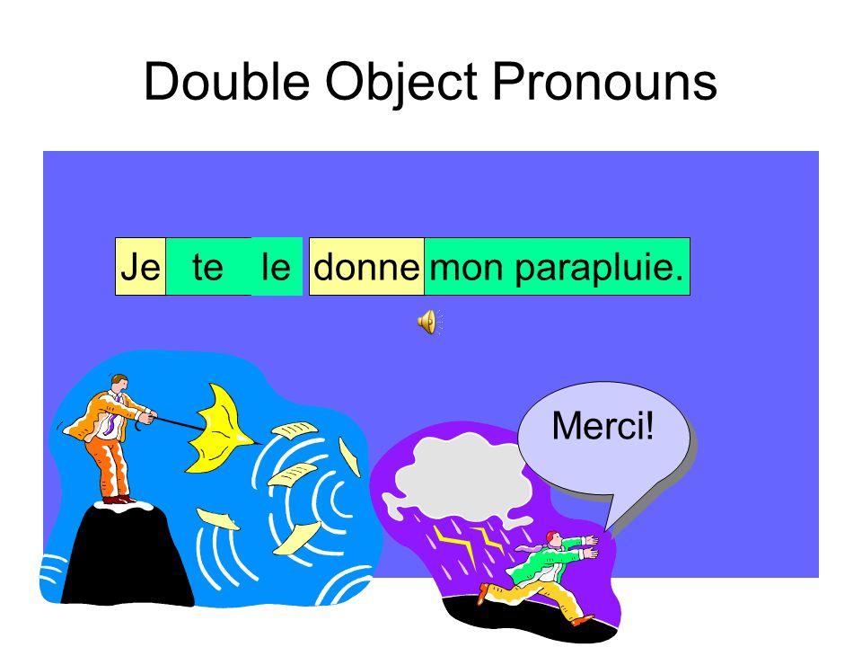 Double Object Pronouns Il y a deux objets dans la phrase. Jetedonnemon parapluie.