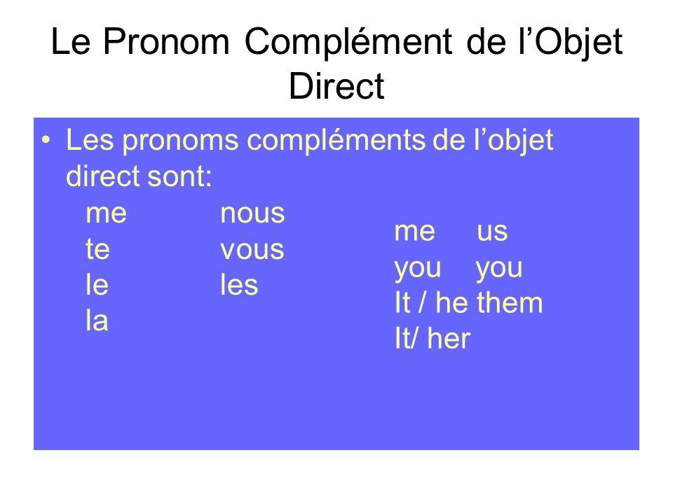 Le Pronom Complément de lObjet Direct Les pronoms compléments de lobjet direct sont: menous tevous leles la me us you It / he them It/ her
