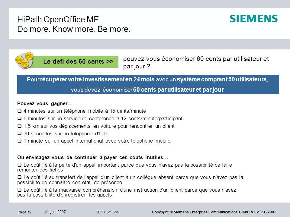 Page 35 August 2007 SEN ESY SME Copyright © Siemens Enterprise Communications GmbH & Co. KG 2007 Pour récupérer votre investissement en 24 mois avec u