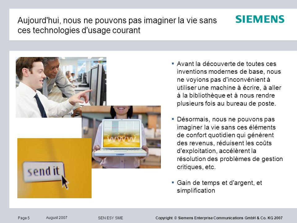 Page 5 August 2007 SEN ESY SME Copyright © Siemens Enterprise Communications GmbH & Co. KG 2007 Aujourd'hui, nous ne pouvons pas imaginer la vie sans