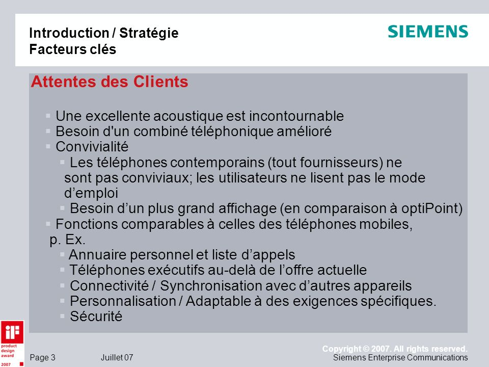 Page 3 Juillet 07 Copyright © 2007. All rights reserved. Siemens Enterprise Communications Introduction / Stratégie Facteurs clés Attentes des Clients