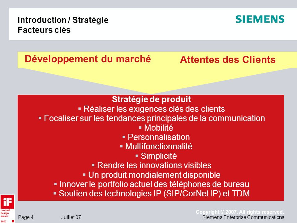 Page 4 Juillet 07 Copyright © 2007. All rights reserved. Siemens Enterprise Communications Introduction / Stratégie Facteurs clés Stratégie de produit