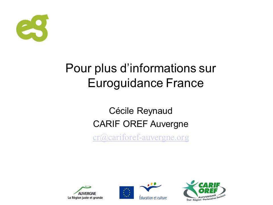 Pour plus dinformations sur Euroguidance France Cécile Reynaud CARIF OREF Auvergne cr@cariforef-auvergne.org