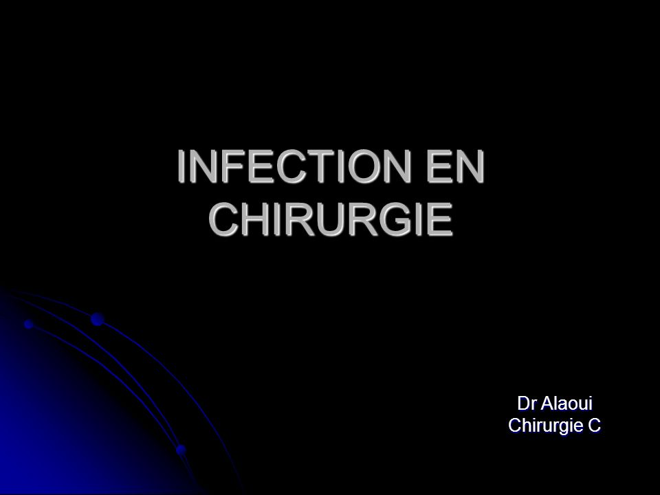 INFECTION EN CHIRURGIE Dr Alaoui Chirurgie C