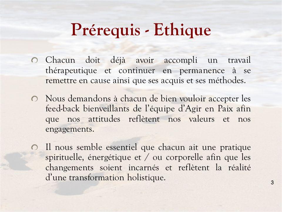 Prérequis - Ethique Chacun doit déjà avoir accompli un travail thérapeutique et continuer en permanence à se remettre en cause ainsi que ses acquis et